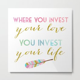 Where you invest your love, you invest your life Metal Print