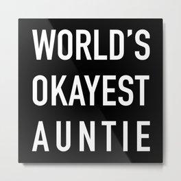 WORLD'S OKAYEST AUNTIE White Typography Metal Print