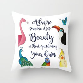 Admire Someone's Else's Beauty Without Questioning Your Own Throw Pillow