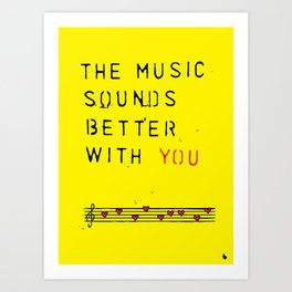 The music sounds better with you. Art Print
