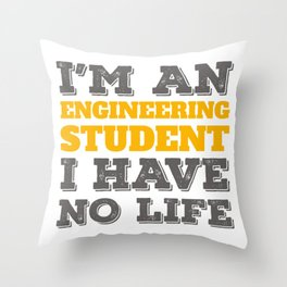 Engineering Gift I'm an Engineering Student I've No Life Gift Throw Pillow