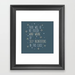 The Will Be No Foolish Wand Waving Or Silly Incantations In This Class Framed Art Print