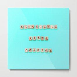 Creativity Takes Courage Metal Print