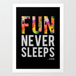FUN NEVER SLEEPS...ever Art Print