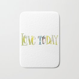 Love Today Quote Fabric Bath Mat