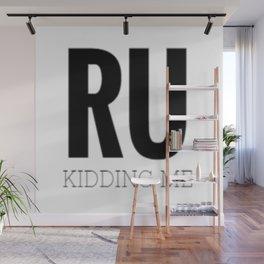 RU Kidding Me Wall Mural