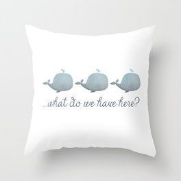 Whale Whale Whale What Do We Have Here? Throw Pillow