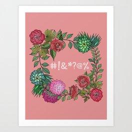 Pretty Bleeping Flowers Art Print