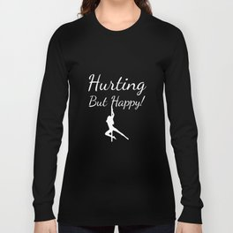 Hurting But Happy Pole Dancing Dancer Work T-Shirt Long Sleeve T-shirt