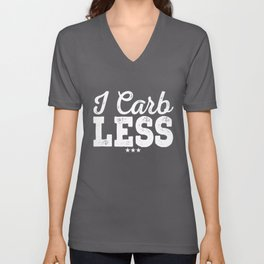 I Carb Less   Ketogenic Low Carb Diet Funny Keto Tee Unisex V-Neck
