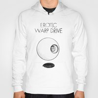 erotic Hoodies featuring Erotic Warp Drive by notalkingplz