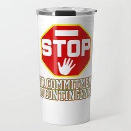 Great Commitment Tshirt Design Committment and contingencies Travel Mug