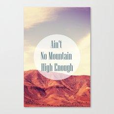 Ain't No Mountain High Enough Canvas Print