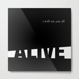 I Will Eat You All Alive Metal Print