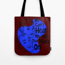 We Can't Hear You With That Mask On! Tote Bag