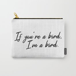 If you're a bird, I'm a bird Notebook quote Carry-All Pouch