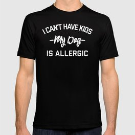 Can't Have Kids Funny Quote T-shirt