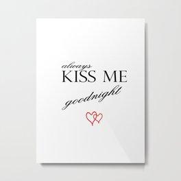 always kiss me goodnight . artlove . letter Metal Print