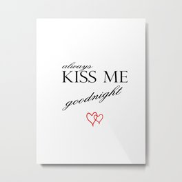 Always Kiss me Goodnight . Home Decor Graphicdesign Metal Print
