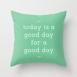 today is a good day for a good day Throw Pillow