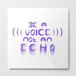 Be A Voice Not An Echo Metal Print