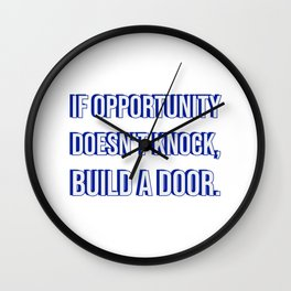 If opportunity doesn't knock, build a door -  motivational success quote Wall Clock