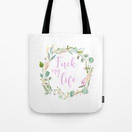 Fuck My Life Tote Bag