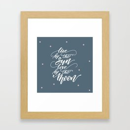 Live by the Sun, love ny the Moon Framed Art Print