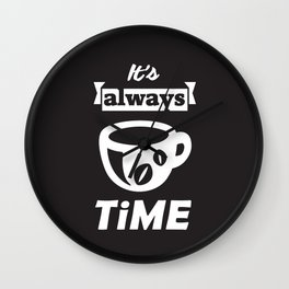 It's Always Coffee Time Wall Clock