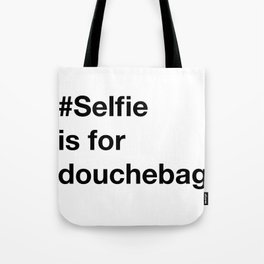 Selfie is for douchebag Tote Bag