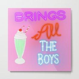 brings all the boys.... Metal Print