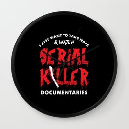 I Just Want To Take Naps And Watch True Crime Documentaries Wall Clock