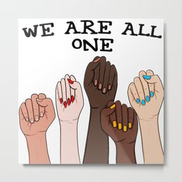 WE ARE ALL ONE Fists Strong Women Black Text Color Metal Print