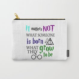 not is born grow to be harry potters Carry-All Pouch