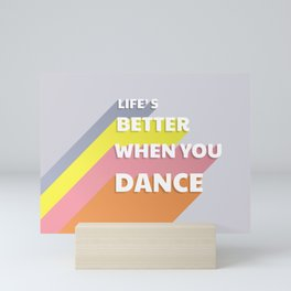 LIFE'S BETTER WHEN YOU DANCE - typography Mini Art Print