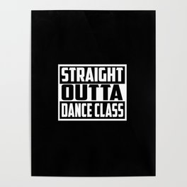 straight outta dance class funny quote and saying Poster