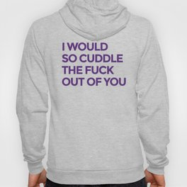 I WOULD SO CUDDLE THE FUCK OUT OF YOU (Purple) Hoody