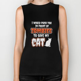 I would push you in front of zombies to save my cat Biker Tank