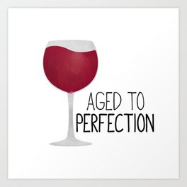 Aged To Perfection - Wine Art Print