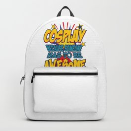 Cosplay Because Someone Has to Be Awesome! Backpack