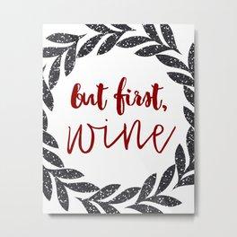 But First Wine 01 Metal Print