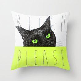 BITCH PLEASE Throw Pillow