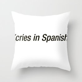 Cries In Spanish Throw Pillow