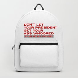 DON'T LET YOUR PRESIDENT GET YOUR ASS WHOOPED - WE ARE NOT OUR ANCESTORS Backpack