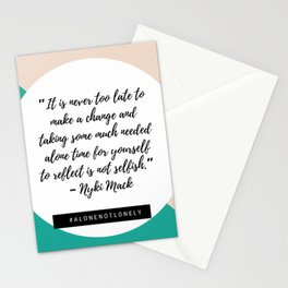 """""""It is never too late to make a change and taking some much needed alone time for yourself """" Stationery Cards"""