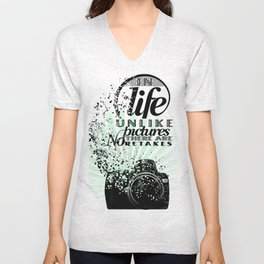 In Life Unlike Pictures There Are No Retakes Unisex V-Neck