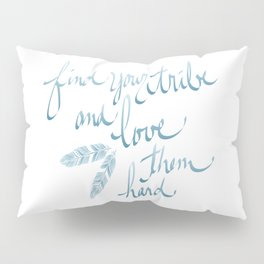 Find Your Tribe and Love Them Hard Hand-Drawn Lettering Pillow Sham