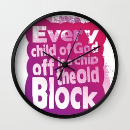 Every child of God is a chip off the old block Wall Clock