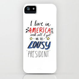 i live in america and all i got was this lousy president iPhone Case