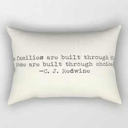 """""""Some families are built through blood. Some are built through choice."""" -C.J. Redwine Rectangular Pillow"""